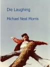 Die Laughing - Michael Neal Morris
