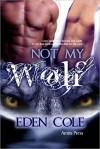 Not My Wolf - Eden Cole