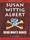 Dead Man's Bones (China Bayles Series #13) - Susan Wittig Albert, Julia Gibson