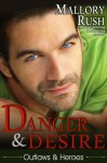 Danger and Desire (Outlaws and Heroes, Book 3) - Mallory Rush