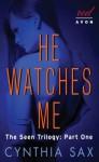 He Watches Me (Seen Trilogy, #1) - Cynthia Sax