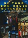 Be Your Own House Detective: Tracing the Hidden History of Your Own House - Mac Dowdy, David Austin, Judith H. Miller
