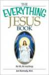 The Everything Jesus Book: His Life, His Teachings - Jon Kennedy