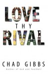 Love Thy Rival: What Sports' Greatest Rivalries Teach Us About Loving Our Enemies - Chad Gibbs