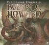 The Horror Stories of Robert E. Howard - Robert E. Howard, Dawkins Dean, Robertson Dean