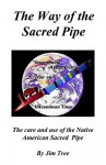 The Way of the Sacred Pipe - James Medicine Tree