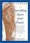 Everything Starts from Prayer: Mother Teresa's Meditations on Spiritual Life for People - Mother Teresa, Larry Dossey, Anthony Stern