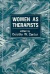 Women as Therapists - Dorothy W. Cantor