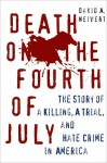 Death on the Fourth of July: The Story of a Killing, a Trial, and Hate Crime in America - David A. Neiwert