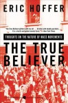 The True Believer: Thoughts on the Nature of Mass Movements - Eric Hoffer