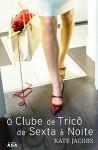 O Clube de Tricô de Sexta à Noite - Kate Jacobs, Isabel Alves