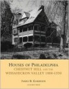 Houses of Philadelphia: Chestnut Hill and the Wissahickon Valley, 1880-1930 (Suburban Domestic Architecture) - James B. Garrison, William Morrison