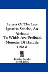 Letters of the Late Ignatius Sancho, an African: To Which Are Prefixed, Memoirs of His Life (1803) - Ignatius Sancho, Joseph Jekyll