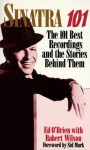 Sinatra 101: 101 best recordings and the stories behind them - Robert Wilson, Ed O'Brien, Sid Mark