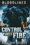 Control Under Fire (Bloodlines (Zachary M. Sherman)) - M. Zachary Sherman, Fritz Casas