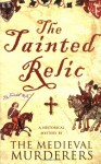 The Tainted Relic: An Historical Mystery - The Medieval Murderers, Michael Jecks, Susanna Gregory, Bernard Knight