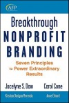 Breakthrough Nonprofit Branding: Seven Principles to Power Extraordinary Results - Jocelyne Daw, Carol Cone