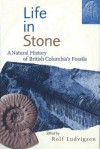 Life in Stone: A Natural History of British Columbia's Fossils - Rolf Ludvigsen