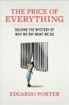 The Price of Everything: And the Hidden Logic of Value - Eduardo Porter