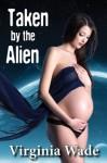 Taken by the Alien (Sci-Fi Erotic Romance) - Virginia Wade