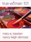 True Woman 101: Divine Design: An Eight-Week Study on Biblical Womanhood - Nancy Leigh DeMoss, Mary A. Kassian