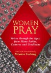 Women Pray: Voices Through the Ages, from Many Faiths, Cultures and Traditions [With Ribbon Marker] - Monica Furlong