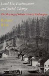 Land Use, Environment, and Social Change: The Shaping of Island County, Washington - Richard White, William Cronon