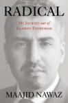 Radical: My Journey Out of Islamist Extremism - Maajid Nawaz