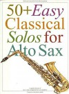 50+ Easy Classical Solos for Alto Sax - Music Sales Corporation, Carolyn B. Mitchell