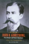 John B. Armstrong, Texas Ranger and Pioneer Ranchman - Chuck Parsons, Elmer Kelton, Tobin Armstrong