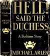 Hell! Said the Duchess : A Bedtime Story - Michael Arlen