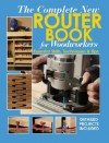 The Complete New Router Book for Woodworkers: Essential Skills, Techniques & Tips - Chris Marshall