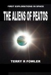 The Aliens of Peatos (First Explorations in Space) - Terry Fowler
