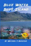 Blue Water, Blue Island - Michael T. Barbour