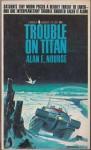 Trouble On Titan - Alan E. Nourse
