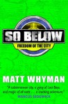 So Below: Freedom of the City: Book 3 - Matt Whyman