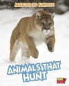 Adapted to Survive: Animals That Hunt - Angela Royston