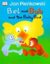 Bel and Bub and the Baby Bird - Jan Pieńkowski, Mary Ling