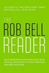 The Rob Bell Reader: Selections from Love Wins, Velvet Elvis, Sex God, Drops Like Stars, and Jesus Wants to Save Christians - Rob Bell