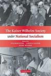 The Kaiser Wilhelm Society Under National Socialism - Susanne Heim, Carola Sachse, Mark Walker