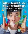 Solids, Liquids, and Gases Experiments Using Water, Air, Marbles, and More: One Hour or Less Science Experiments - Robert Gardner