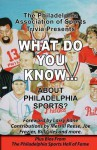 What Do You Know About Philadelphia Sports? - William John Reilly, Jack Carroll, Cary Beavers
