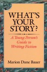 What's Your Story?: A Young Person's Guide to Writing Fiction - Marion Dane Bauer