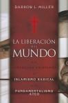 La Liberacion del Mundo: Una Respuesta Cristiana al Islamismo Redical y el Fundimentalismo Ateo - Darrow L Miller