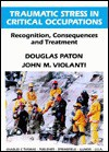 Traumatic Stress in Critical Occupations: Recognition, Consequences, and Treatment - Douglas Paton, John M. Violanti