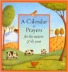 A Calendar of Prayers: For the Seasons of the Year - Lois Rock, Alison Jay