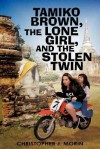 Tamiko Brown, the Lone Girl, and the Stolen Twin - Christopher J. Morin