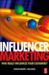 Influencer Marketing: Who Really Influences Your Customers? - Duncan Brown, Nick Hayes