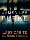 Last Car To Elysian Fields - James Lee Burke