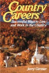 Country Careers: Successful Ways to Live and Work in the Country - Jerry Germer